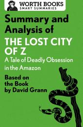 Summary and Analysis of The Lost City of Z: A Tale of Deadly Obsession in the Amazon: Based on the Book by David Grann