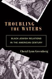 Troubling the Waters: Black-Jewish Relations in the American Century: Black-Jewish Relations in the American Century