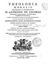 THEOLOGIA MORALIS: ADJUNCTA IN CALCE PERUTILI INSTRUCTIONE AD PRAXIM CONFESSARIORUM, UNA CUM ILLUSTRISSIMI AC REVERENDISSIMI JOANNIS DOMINICI MANSI ARCHIEPISCOPI LUCENSIS EPITOME DOCTRINAE MORALIS, ET CANONICAE EX OPERIBUS BENEDICTI XIV.. TOMUS PRIMUS