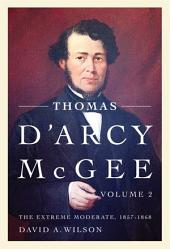 Thomas D'Arcy McGee: The Extreme Moderate, 1857-1868