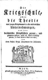 Kriegs-Schule oder Theorie eines Kriegsmannes in allen Unternehmungen: aus Kriegsbüchern gezogen mit 76 Plänen in Kpf. u. in Quart-Format