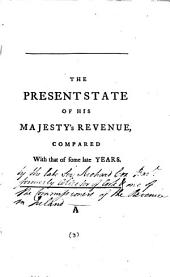 The Present State of His Majesty's Revenue, Compared with that of Some Late Years: Volume 3