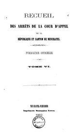 Recueil des arrêts de la cour d'appel de la république et canton de Neuchâtel: Publication officielle, Volume6