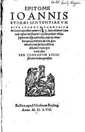 Epitome Ioannis Stobaei Sententiarum Sive Locorum Communium ex Graecis autoribus numero CC.L.: iuxta ultimam Conradi Gesneri versionem ...