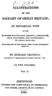 Illustrations of the history of Great Britain: an historical viel of the manners and customs, dresses, literature, arts, commerce, and government of Great Britain; from the time of the Saxons, down to the eighteenth century, Volume 2