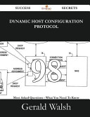 Dynamic Host Configuration Protocol 98 Success Secrets   98 Most Asked Questions on Dynamic Host Configuration Protocol   What You Need to Know PDF