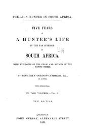 Five years of a hunter's life in the far interior of South Africa. With anecdotes of the chase and notices of the native tribes: Volume 2