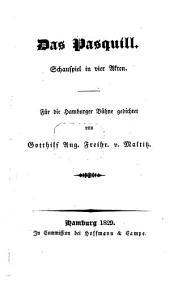 Das Pasquill: Schauspiel in 4 Akten : Für die Hamburger Bühne gedichtet