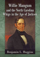 Willie Mangum and the North Carolina Whigs in the Age of Jackson
