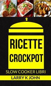 Ricette Crockpot (Slow Cooker Libri)