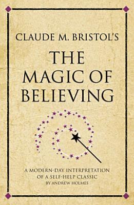 Claude M  Bristol s The Magic of Believing