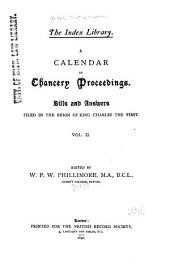 A Calendar of Chancery Proceedings: Bills and Answers Filed in the Reign of King Charles the First, Volume 2