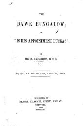 """The Dawk Bungalow; Or, """"Is His Appointment Pucka?"""" Etc. [A Play.]"""