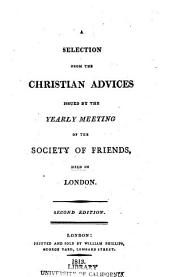 A Selection from the Christian Advices Issued by the Yearly Meeting of the Society of Friends, Held in London