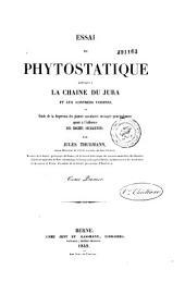 Essai de phytostatique appliqué à la chaîne du Jura et aux contrées voisines: ou étude de la dispersion des plantes vasculaires envisagée principalement quant à l'influence des roches soujacentes, Volume1