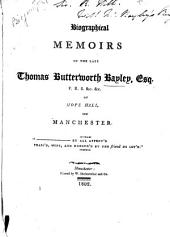 Biographical Memoirs of the Late Thomas Butterworth Bayley: Esq., of Hope Hall, Neer Manchester
