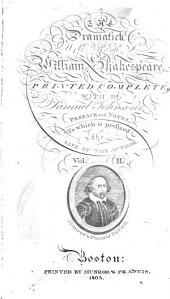 The Dramatick Works of William Shakespeare: Printed Complete, with D. Samuel Johnson's Preface and Notes. To which is Prefixed the Life of the Author ...