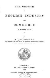The Growth of English Industry and Commerce: Modern times: pt.I. Mercantile system. pt.II. Laissez-faire