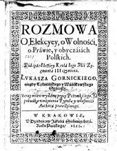 Rozmowa o Elekcyi, o Wolności, o Prawie, y obyczaiach Polskich