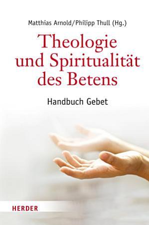 Theologie und Spiritualit  t des Betens PDF