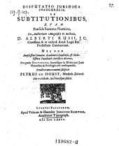 Disputatio ... de substitutionibus ... Praeside ... Alberti Russii ... Eruditorum examini subjicit Petrus de Houst (etc.)