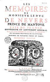 Les mémoires de M. le duc de Nevers, prince de Mantoue, pair de France, gouverneur et lieutenant général pour les rois Charles IX, Henri III et Henri IV, en diverses provinces de ce royaume, enrichis de plusieurs pièces du temps publiés par le sieur de Gomberville