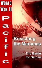 Breaching the Marianas: The Battle for Saipan: World War 2, Pacific War