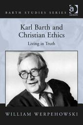 Karl Barth and Christian Ethics: Living in Truth