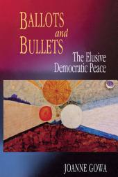 Ballots and Bullets: The Elusive Democratic Peace