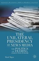 The Unilateral Presidency and the News Media PDF