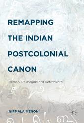 Remapping the Indian Postcolonial Canon: Remap, Reimagine and Retranslate