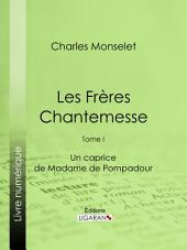 Les Frères Chantemesse: Tome I - Un caprice de Madame de Pompadour