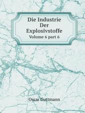 Die Industrie Der Explosivstoffe: Band 6,Teil 6,Ausgabe 1