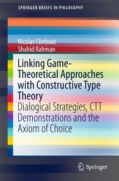 Linking Game-Theoretical Approaches with Constructive Type Theory: Dialogical Strategies, CTT demonstrations and the Axiom of Choice