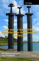 Die wahre Geschichte der Wikinger     Normannen     Engl  nder PDF