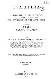 Ismailïa: A Narrative of the Expedition to Central Africia for the Suppression of the Slave Trade Organised by Ismaïl, Khedwe of Egypt