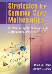 Strategies for Common Core Mathematics: Implementing the Standards for Mathematical Practice, 9-12