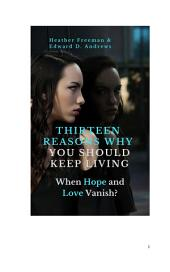 THIRTEEN REASONS WHY YOU SHOULD KEEP LIVING: When Hope and Love Vanish