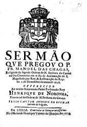 Sermão que pregou o P. Fr. Manoel das Chagas, religioso da sagrada Ordem de N. Senhora do Carmo no seu Convento em o dia da Acclamação de S. Magestade por Rey & Restauração do Reyno, 1. de Dezembro do anno de 1658 ...