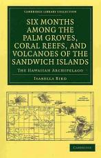 Six Months Among the Palm Groves  Coral Reefs  and Volcanoes of the Sandwich Islands PDF