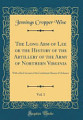 The Long Arm of Lee Or the History of the Artillery of the Army of Northern Virginia  Vol  1  With a Brief Account of the Confederate Bureau of Ordnan