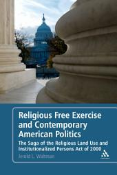 Religious Free Exercise and Contemporary American Politics: The Saga of the Religious Land Use and Institutionalized Persons Act of 2000