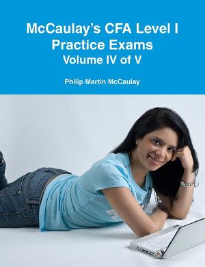 McCaulay s CFA Level I Practice Exams Volume IV of V