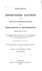 Reports of Controverted Elections in the House of Representatives of the Commonwealth of Massachusetts, from 1780 to 1852: The Cases from 1780 to 1834, Inclusive