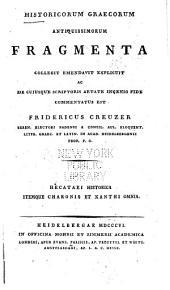 Historicorum graecorum antiquissimorum fragmenta: Hecataei historica itemque Charonis et Xanthi omnia