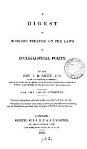 A digest of Hooker's treatise on the laws of ecclesiastical polity