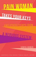 Pain Woman Takes Your Keys  and Other Essays from a Nervous System PDF