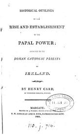 Historical outlines of the rise and establishment of the papal power