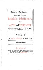 Lexicon Technicum: Or, An Universal English Dictionary of Arts and Sciences : Explaining Not Only the Terms of Art, But the Arts Themselves, Volume 1