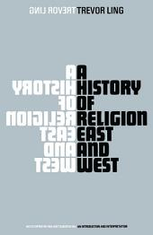 A History of Religion East and West: An Introduction and Interpretation